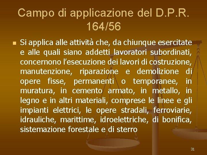 Campo di applicazione del D. P. R. 164/56 n Si applica alle attività che,
