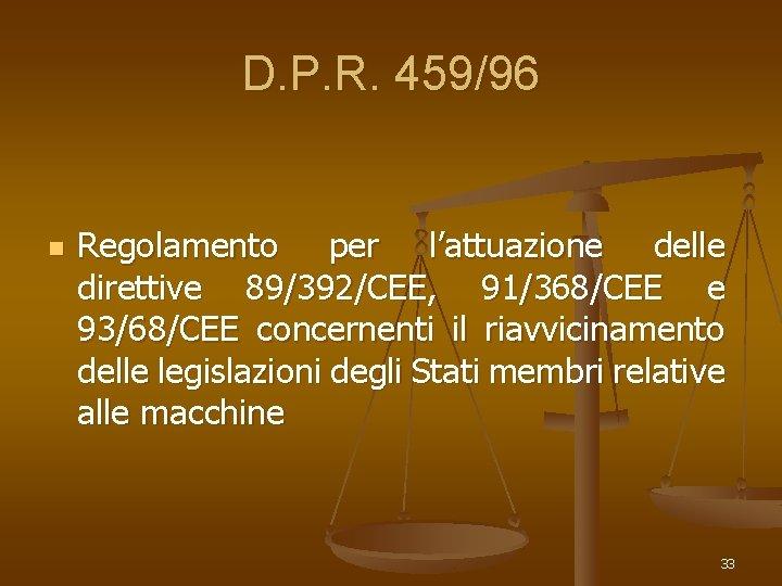 D. P. R. 459/96 n Regolamento per l'attuazione delle direttive 89/392/CEE, 91/368/CEE e 93/68/CEE