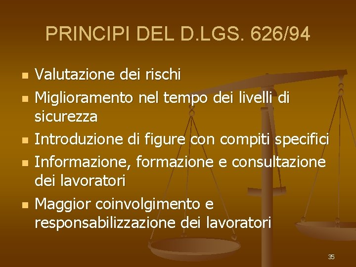 PRINCIPI DEL D. LGS. 626/94 n n n Valutazione dei rischi Miglioramento nel tempo