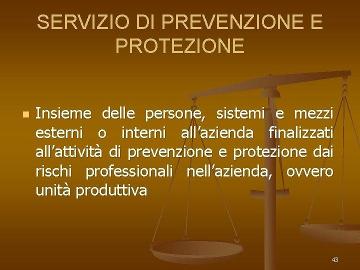 SERVIZIO DI PREVENZIONE E PROTEZIONE n Insieme delle persone, sistemi e mezzi esterni o
