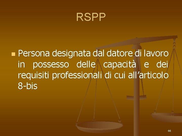 RSPP n Persona designata dal datore di lavoro in possesso delle capacità e dei