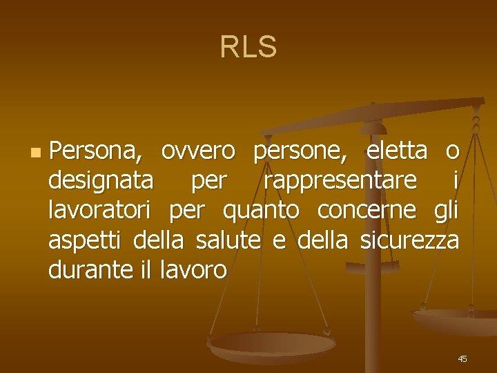 RLS n Persona, ovvero persone, eletta o designata per rappresentare i lavoratori per quanto
