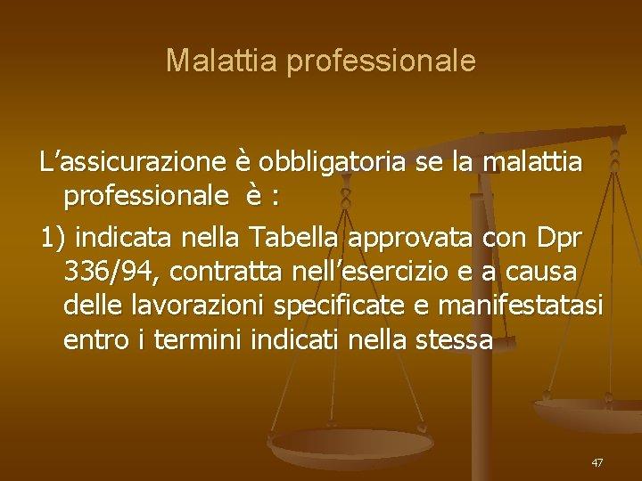 Malattia professionale L'assicurazione è obbligatoria se la malattia professionale è : 1) indicata nella
