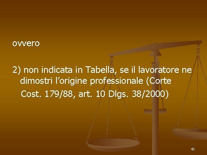 ovvero 2) non indicata in Tabella, se il lavoratore ne dimostri l'origine professionale (Corte