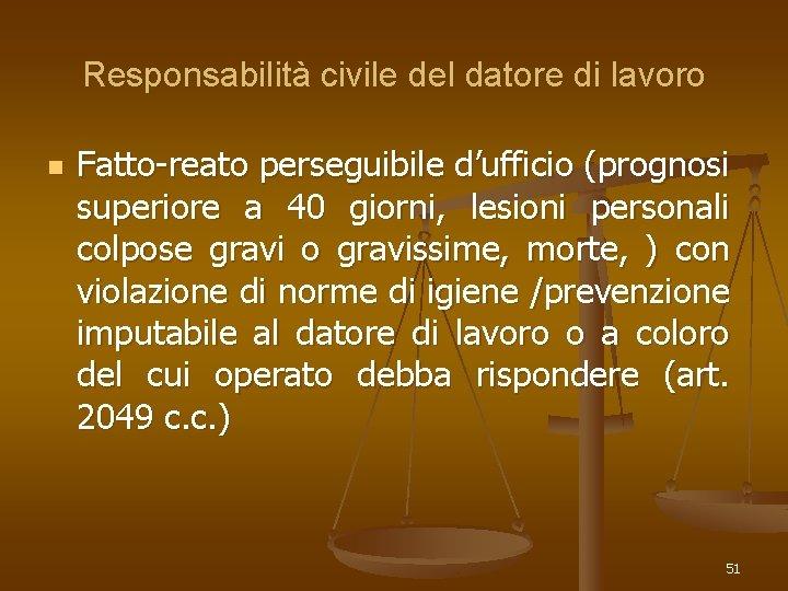 Responsabilità civile del datore di lavoro n Fatto-reato perseguibile d'ufficio (prognosi superiore a 40