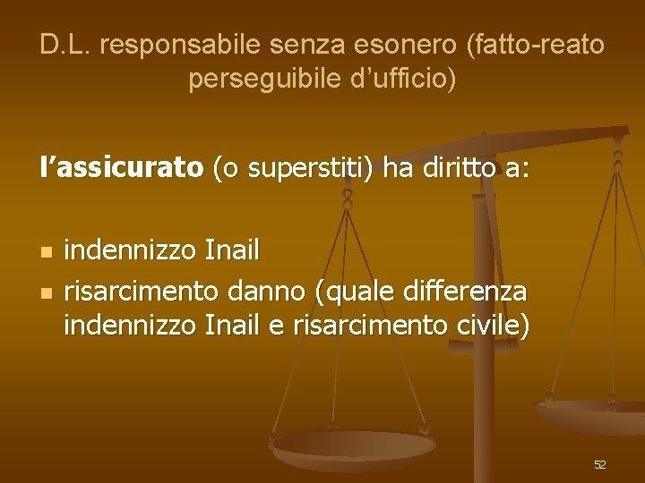 D. L. responsabile senza esonero (fatto-reato perseguibile d'ufficio) l'assicurato (o superstiti) ha diritto a: