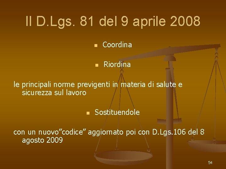 Il D. Lgs. 81 del 9 aprile 2008 n Coordina n Riordina le principali