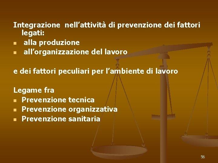 Integrazione nell'attività di prevenzione dei fattori legati: n alla produzione n all'organizzazione del lavoro