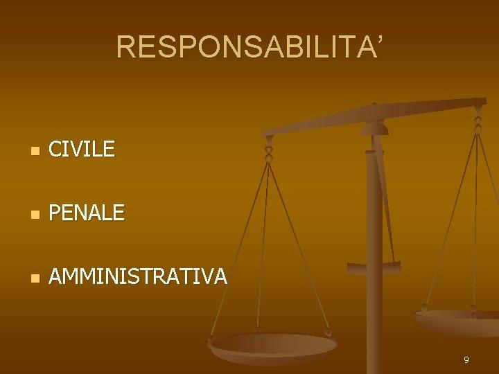 RESPONSABILITA' n CIVILE n PENALE n AMMINISTRATIVA 9