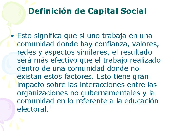 Definición de Capital Social • Esto significa que si uno trabaja en una comunidad