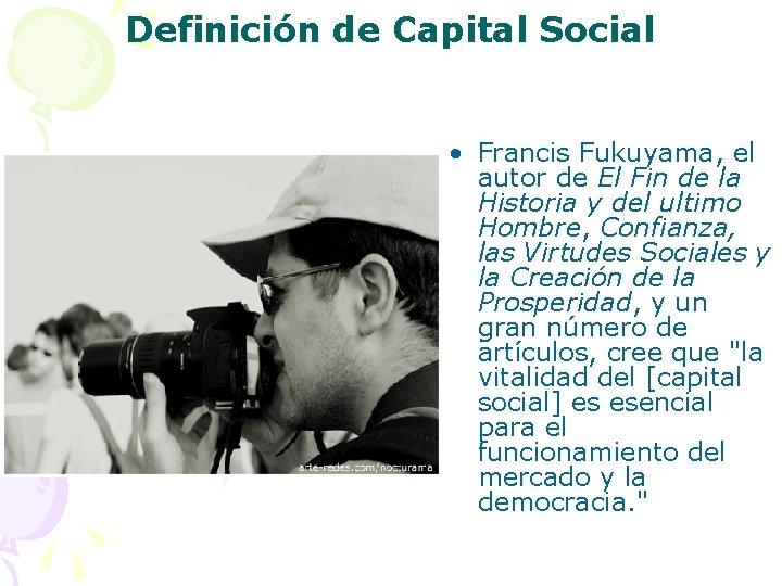 Definición de Capital Social • Francis Fukuyama, el autor de El Fin de la