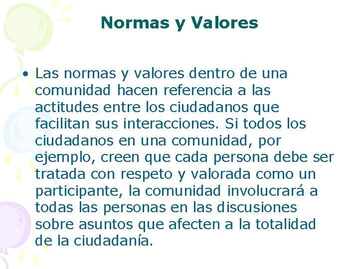 Normas y Valores • Las normas y valores dentro de una comunidad hacen referencia