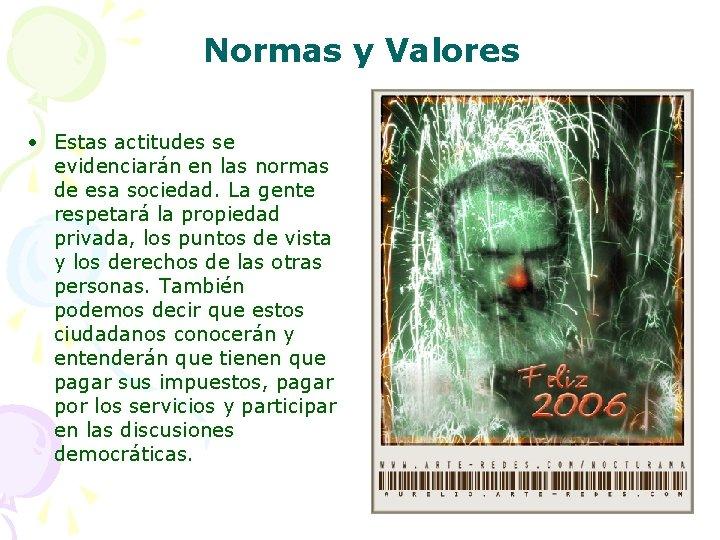 Normas y Valores • Estas actitudes se evidenciarán en las normas de esa sociedad.