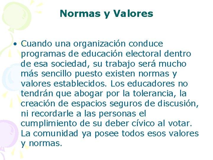 Normas y Valores • Cuando una organización conduce programas de educación electoral dentro de