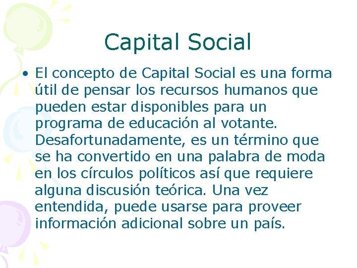 Capital Social • El concepto de Capital Social es una forma útil de pensar