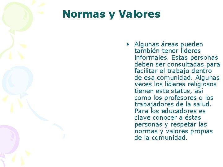 Normas y Valores • Algunas áreas pueden también tener líderes informales. Estas personas deben