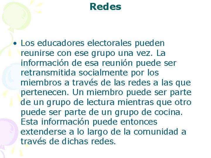 Redes • Los educadores electorales pueden reunirse con ese grupo una vez. La información