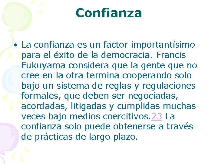 Confianza • La confianza es un factor importantísimo para el éxito de la democracia.