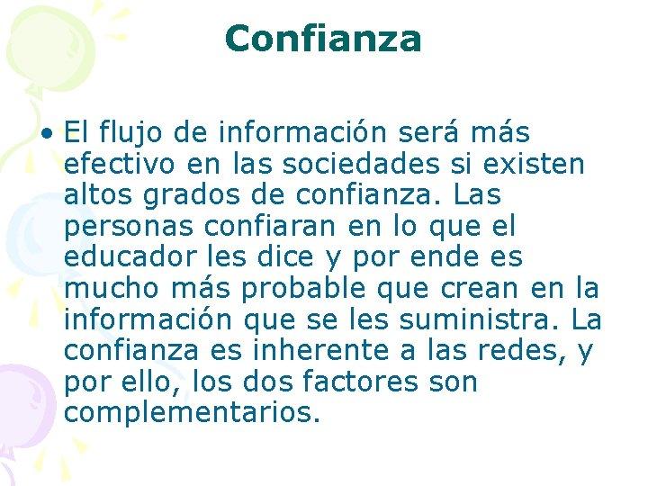Confianza • El flujo de información será más efectivo en las sociedades si existen