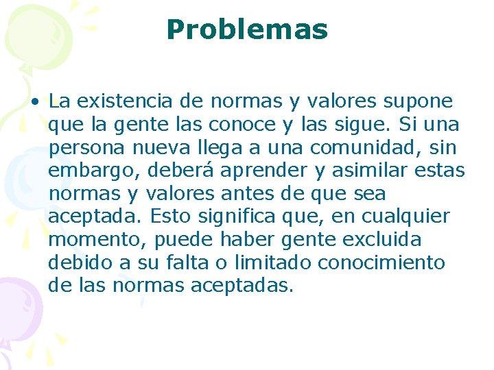 Problemas • La existencia de normas y valores supone que la gente las conoce