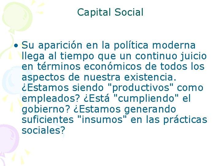 Capital Social • Su aparición en la política moderna llega al tiempo que un