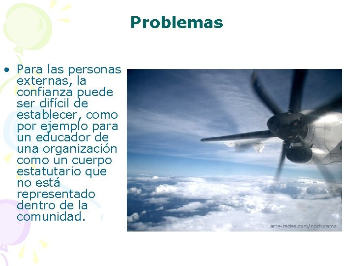 Problemas • Para las personas externas, la confianza puede ser difícil de establecer, como