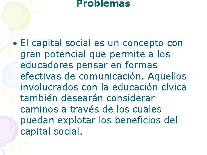 Problemas • El capital social es un concepto con gran potencial que permite a