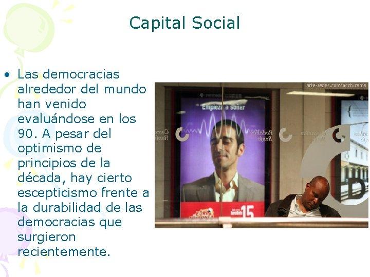 Capital Social • Las democracias alrededor del mundo han venido evaluándose en los 90.