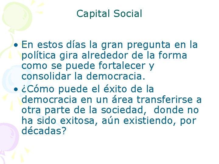 Capital Social • En estos días la gran pregunta en la política gira alrededor
