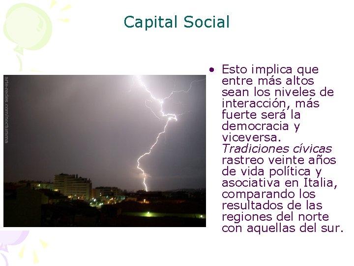 Capital Social • Esto implica que entre más altos sean los niveles de interacción,