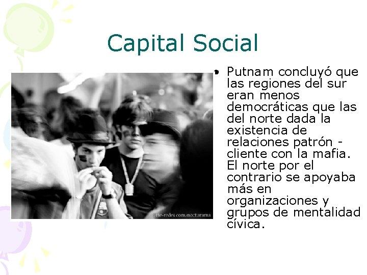 Capital Social • Putnam concluyó que las regiones del sur eran menos democráticas que