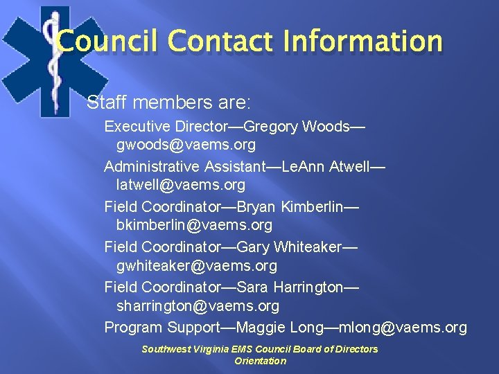 Council Contact Information Staff members are: Executive Director—Gregory Woods— gwoods@vaems. org Administrative Assistant—Le. Ann