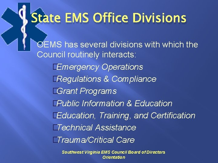 State EMS Office Divisions OEMS has several divisions with which the Council routinely interacts: