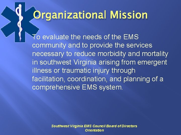 Organizational Mission To evaluate the needs of the EMS community and to provide the