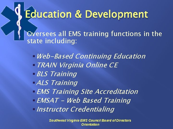 Education & Development Oversees all EMS training functions in the state including: § Web-Based