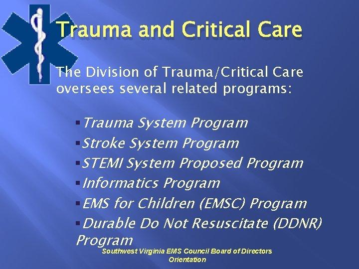 Trauma and Critical Care The Division of Trauma/Critical Care oversees several related programs: §Trauma