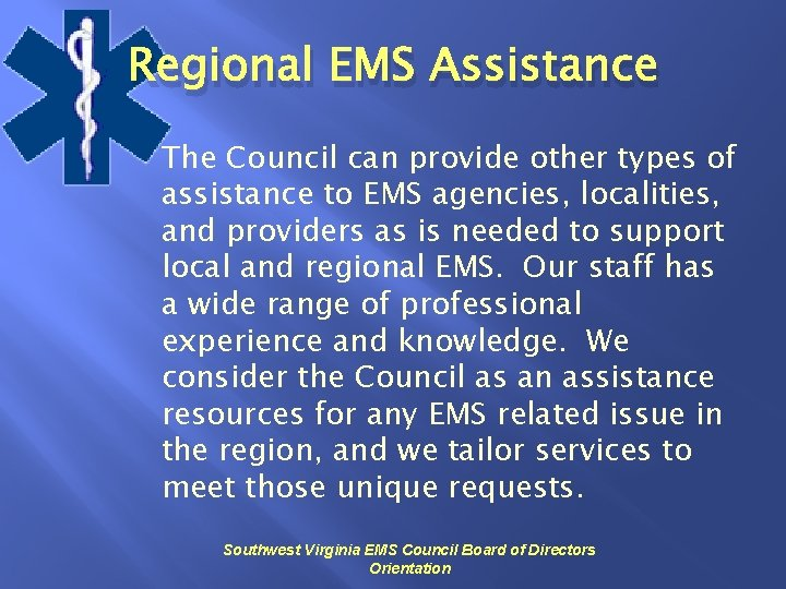 Regional EMS Assistance The Council can provide other types of assistance to EMS agencies,