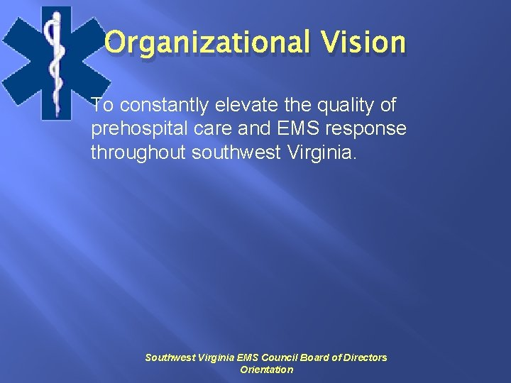 Organizational Vision To constantly elevate the quality of prehospital care and EMS response throughout