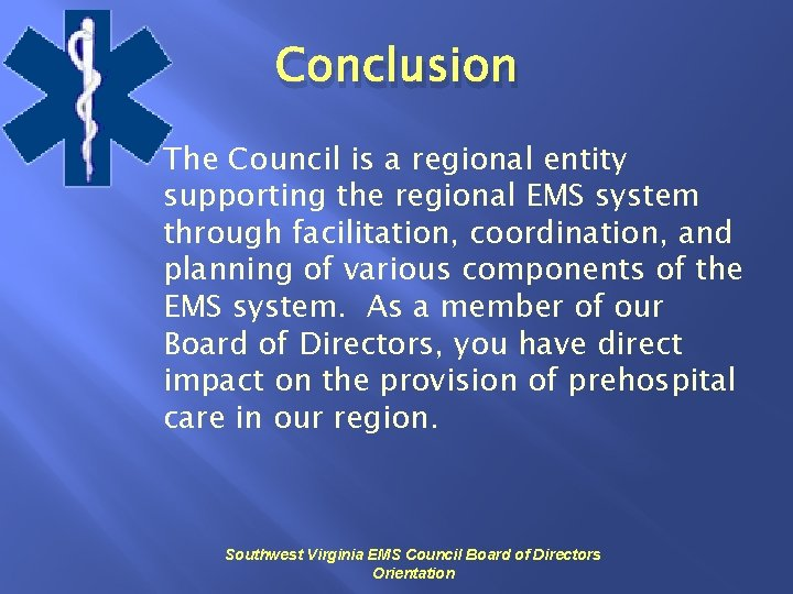 Conclusion The Council is a regional entity supporting the regional EMS system through facilitation,