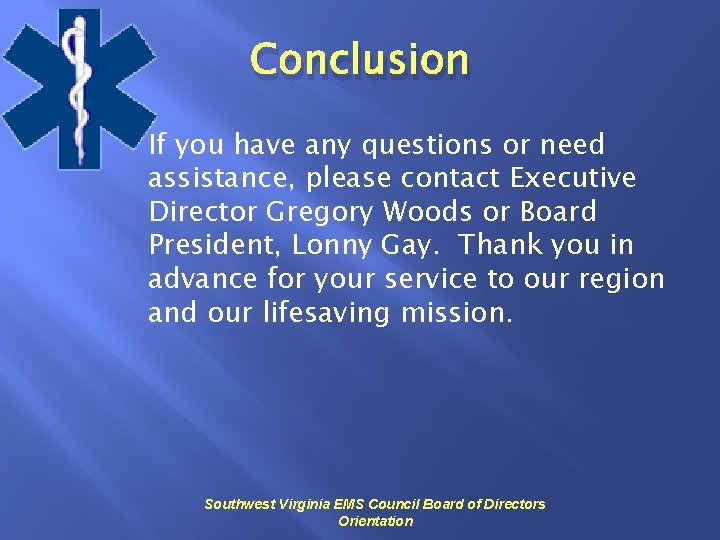 Conclusion If you have any questions or need assistance, please contact Executive Director Gregory