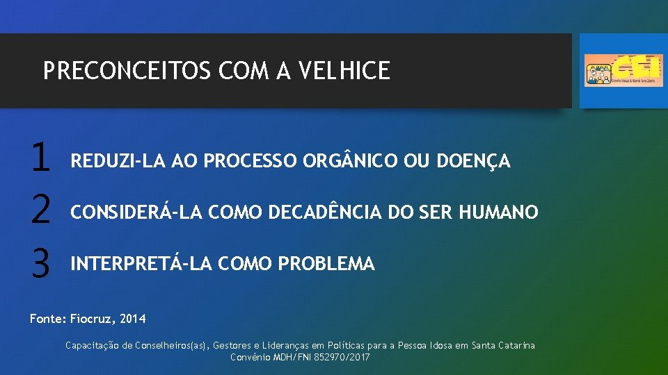 PRECONCEITOS COM A VELHICE 1 2 3 REDUZI-LA AO PROCESSO ORG NICO OU DOENÇA