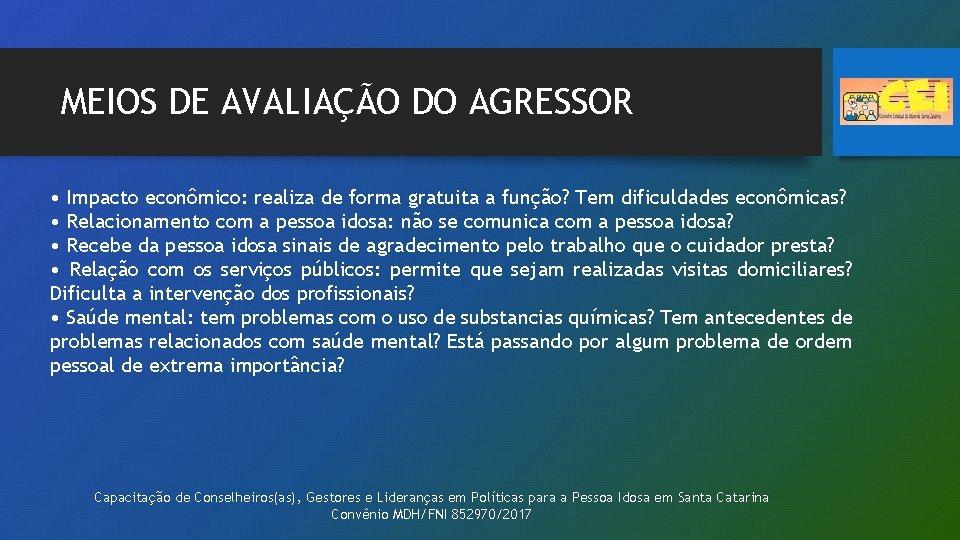 MEIOS DE AVALIAÇÃO DO AGRESSOR • Impacto econômico: realiza de forma gratuita a função?