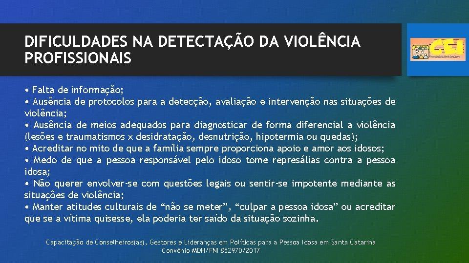DIFICULDADES NA DETECTAÇÃO DA VIOLÊNCIA PROFISSIONAIS • Falta de informação; • Ausência de protocolos