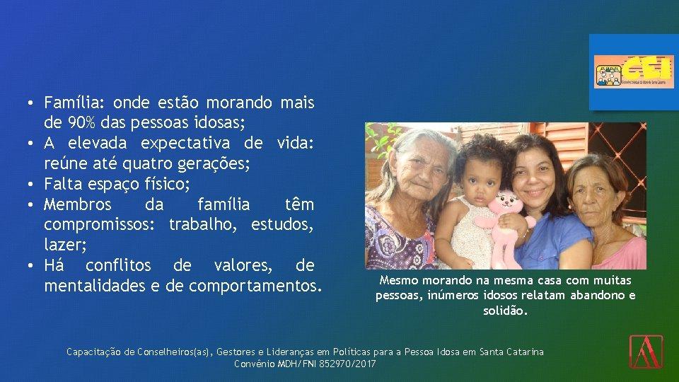 • Família: onde estão morando mais de 90% das pessoas idosas; • A