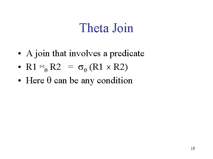 Theta Join • A join that involves a predicate • R 1 ⋈q R