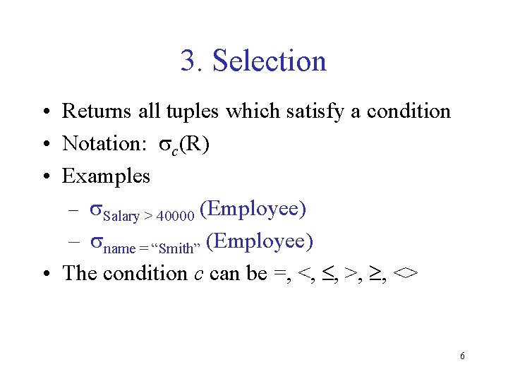 3. Selection • Returns all tuples which satisfy a condition • Notation: sc(R) •