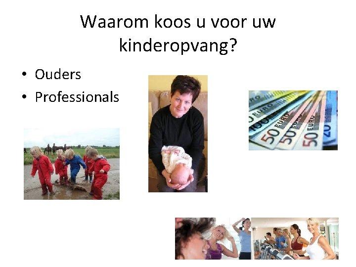 Waarom koos u voor uw kinderopvang? • Ouders • Professionals