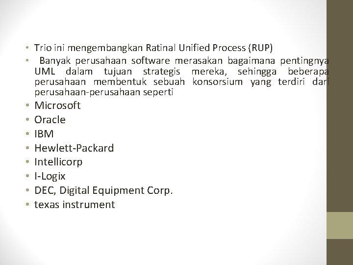 • Trio ini mengembangkan Ratinal Unified Process (RUP) • Banyak perusahaan software merasakan