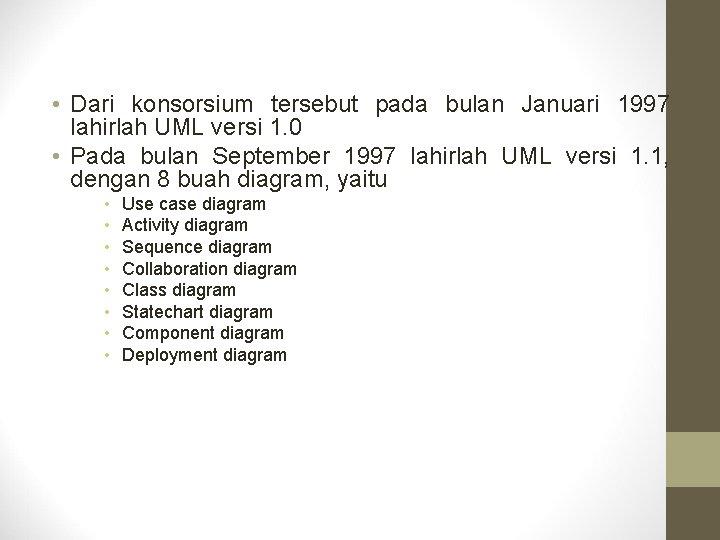 • Dari konsorsium tersebut pada bulan Januari 1997 lahirlah UML versi 1. 0