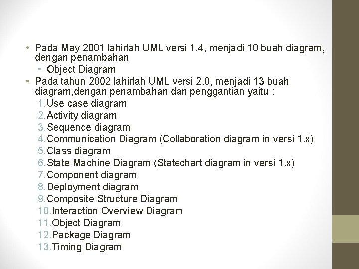 • Pada May 2001 lahirlah UML versi 1. 4, menjadi 10 buah diagram,